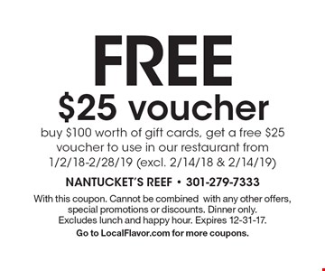 FREE $25 voucher. Buy $100 worth of gift cards, get a free $25 voucher to use in our restaurant from 1/2/18-2/28/19 (excl. 2/14/18 & 2/14/19). With this coupon. Cannot be combined with any other offers, special promotions or discounts. Dinner only. Excludes lunch and happy hour. Expires 12-31-17. Go to LocalFlavor.com for more coupons.