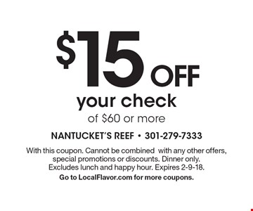 $15 OFF your check of $60 or more. With this coupon. Cannot be combinedwith any other offers, special promotions or discounts. Dinner only. Excludes lunch and happy hour. Expires 2-9-18. Go to LocalFlavor.com for more coupons.