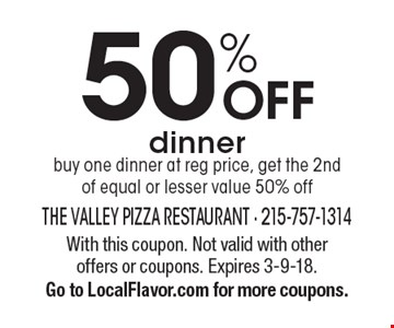 50% off dinner. Buy one dinner at reg price, get the 2nd of equal or lesser value 50% off. With this coupon. Not valid with other offers or coupons. Expires 3-9-18. Go to LocalFlavor.com for more coupons.