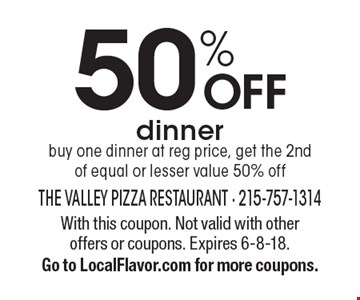 50% OFF dinner. Buy one dinner at reg price, get the 2nd of equal or lesser value 50% off. With this coupon. Not valid with other offers or coupons. Expires 6-8-18. Go to LocalFlavor.com for more coupons.