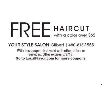 FREE haircut with a color over $65. With this coupon. Not valid with other offers or services. Offer expires 6/8/18. Go to LocalFlavor.com for more coupons.