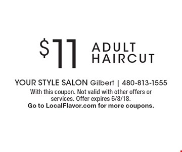 $11 adult haircut. With this coupon. Not valid with other offers or services. Offer expires 6/8/18. Go to LocalFlavor.com for more coupons.