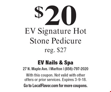 $20 EV Signature Hot Stone Pedicure. Reg. $27. With this coupon. Not valid with other offers or prior services. Expires 3-9-18. Go to LocalFlavor.com for more coupons.