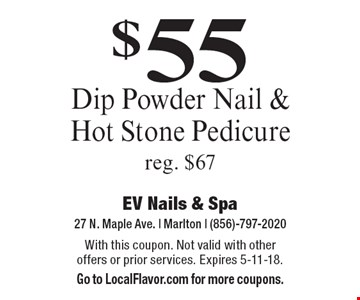 $55 Dip Powder Nail & Hot Stone Pedicure. Reg. $67. With this coupon. Not valid with other offers or prior services. Expires 5-11-18. Go to LocalFlavor.com for more coupons.