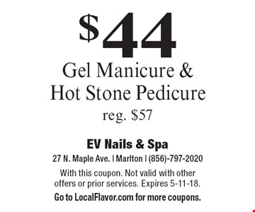 $44 Gel Manicure & Hot Stone Pedicure. Reg. $57. With this coupon. Not valid with other offers or prior services. Expires 5-11-18. Go to LocalFlavor.com for more coupons.