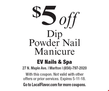 $5 off Dip Powder Nail Manicure. With this coupon. Not valid with other offers or prior services. Expires 5-11-18. Go to LocalFlavor.com for more coupons.