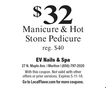 $32 Manicure & Hot Stone Pedicure. Reg. $40. With this coupon. Not valid with other offers or prior services. Expires 5-11-18. Go to LocalFlavor.com for more coupons.