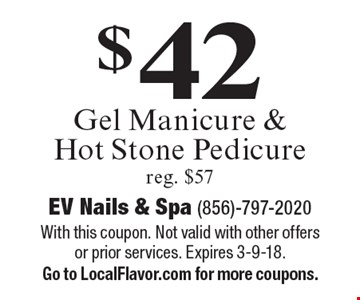 $42 gel manicure & hot stone pedicure. Reg. $57. With this coupon. Not valid with other offers or prior services. Expires 3-9-18. Go to LocalFlavor.com for more coupons.