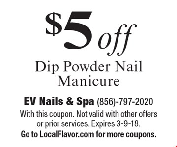 $5 off dip powder nail manicure. With this coupon. Not valid with other offers or prior services. Expires 3-9-18. Go to LocalFlavor.com for more coupons.