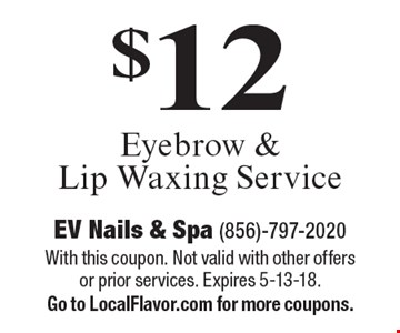 $12 Eyebrow & Lip Waxing Service. With this coupon. Not valid with other offers or prior services. Expires 5-13-18.Go to LocalFlavor.com for more coupons.