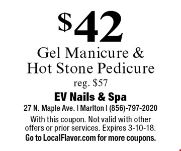 $42 Gel Manicure & Hot Stone Pedicure. Reg. $57. With this coupon. Not valid with other offers or prior services. Expires 3-10-18. Go to LocalFlavor.com for more coupons.