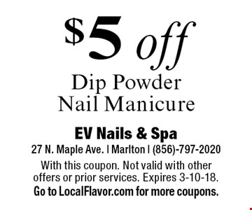 $5 off Dip Powder Nail Manicure. With this coupon. Not valid with other offers or prior services. Expires 3-10-18. Go to LocalFlavor.com for more coupons.