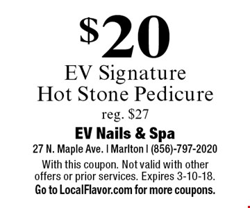 $20 EV Signature Hot Stone Pedicure. Reg. $27. With this coupon. Not valid with other offers or prior services. Expires 3-10-18. Go to LocalFlavor.com for more coupons.