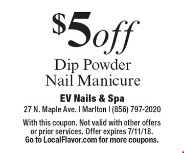 $5 off Dip Powder Nail Manicure. With this coupon. Not valid with other offers or prior services. Offer expires 7/11/18. Go to LocalFlavor.com for more coupons.