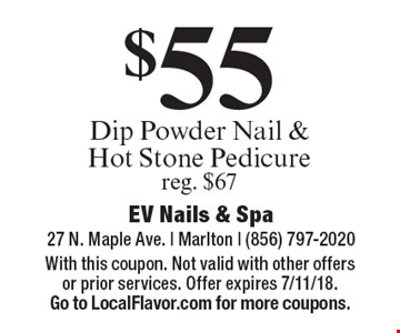 $55 Dip Powder Nail & Hot Stone Pedicure reg. $67. With this coupon. Not valid with other offers or prior services. Offer expires 7/11/18. Go to LocalFlavor.com for more coupons.