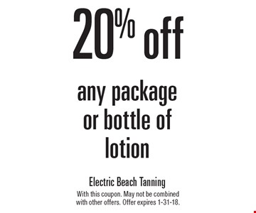 20% off any package or bottle of lotion. With this coupon. May not be combined with other offers. Offer expires 1-31-18.