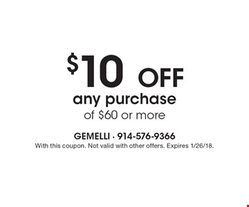 $10 Off any purchase of $60 or more. With this coupon. Not valid with other offers. Expires 1/26/18.