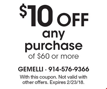 $10 Off any purchase of $60 or more. With this coupon. Not valid with other offers. Expires 2/23/18.