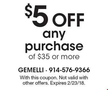 $5 Off any purchase of $35 or more. With this coupon. Not valid with other offers. Expires 2/23/18.