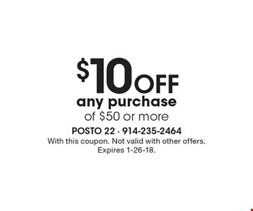 $10 OFF any purchase of $50 or more. With this coupon. Not valid with other offers. Expires 1-26-18.