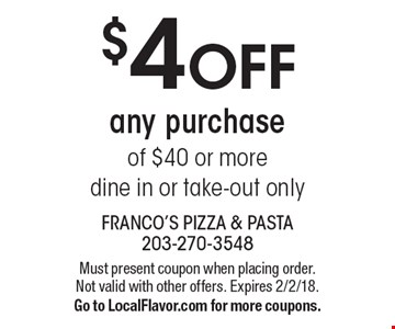 $4 OFF any purchase of $40 or more. dine in or take-out only. Must present coupon when placing order. Not valid with other offers. Expires 2/2/18. Go to LocalFlavor.com for more coupons.