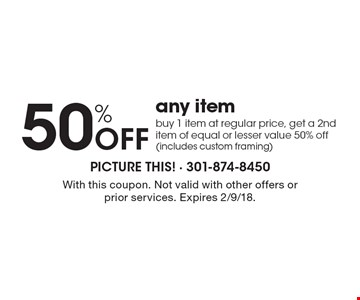 50% Off any item. Buy 1 item at regular price, get a 2nd item of equal or lesser value 50% off (includes custom framing). With this coupon. Not valid with other offers or prior services. Expires 2/9/18.