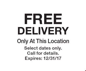 FREE DELIVERY Only At This Location. Select dates only. Call for details. Expires: 12/31/17