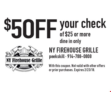 $5 OFF your check of $25 or more. Dine in only. With this coupon. Not valid with other offers or prior purchases. Expires 2/23/18.