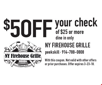 $5 OFF your check of $25 or more. Dine in only. With this coupon. Not valid with other offers or prior purchases. Offer expires 3-23-18.
