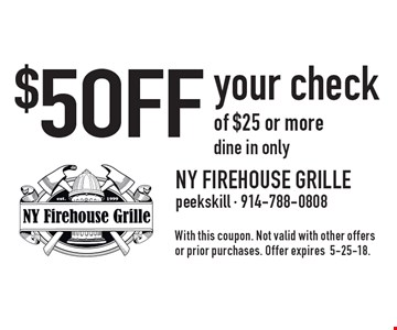 $5 OFF your check of $25 or more. Dine in only. With this coupon. Not valid with other offers or prior purchases. Offer expires 5-25-18.