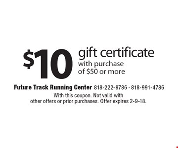 $10 gift certificate with purchase of $50 or more. With this coupon. Not valid with other offers or prior purchases. Offer expires 2-9-18.