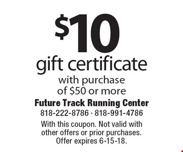 $10 gift certificate with purchase of $50 or more. With this coupon. Not valid with other offers or prior purchases. Offer expires 6-15-18.