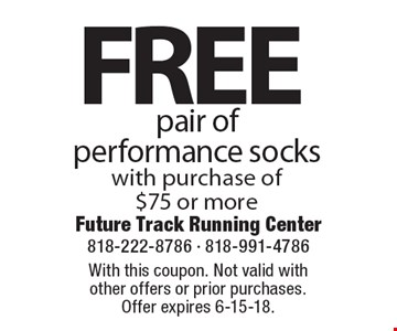 Free pair of performance socks with purchase of $75 or more. With this coupon. Not valid with other offers or prior purchases. Offer expires 6-15-18.