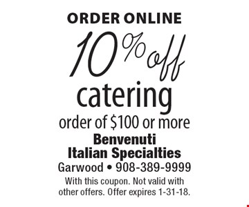 ORDER ONLINE 10% off catering order of $100 or more. With this coupon. Not valid with other offers. Offer expires 1-31-18.