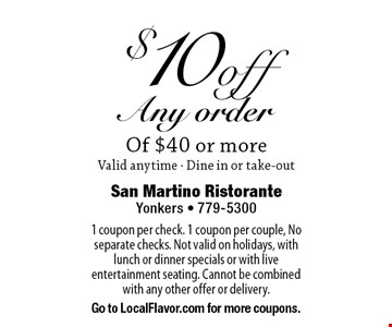 $10 off Any order Of $40 or more Valid anytime - Dine in or take-out. 1 coupon per check. 1 coupon per couple, No separate checks. Not valid on holidays, with lunch or dinner specials or with live entertainment seating. Cannot be combined with any other offer or delivery. Go to LocalFlavor.com for more coupons.