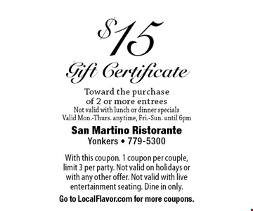 $15 Gift CertificateToward the purchase of 2 or more entrees Not valid with lunch or dinner specials Valid Mon.-Thurs. anytime, Fri.-Sun. until 6pm. With this coupon. 1 coupon per couple, limit 3 per party. Not valid on holidays or with any other offer. Not valid with live entertainment seating. Dine in only. Go to LocalFlavor.com for more coupons.