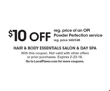 $10 OFF reg. price of an OPI Powder Perfection service reg. price $40/$48. With this coupon. Not valid with other offers or prior purchases. Expires 2-23-18. Go to LocalFlavor.com for more coupons.