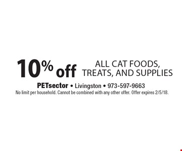 10% off All Cat Foods, Treats, and Supplies. No limit per household. Cannot be combined with any other offer. Offer expires 2/5/18.