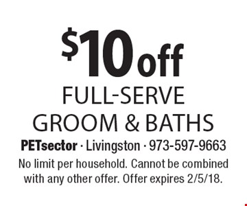 $10 off full-serve groom & baths. No limit per household. Cannot be combined with any other offer. Offer expires 2/5/18.