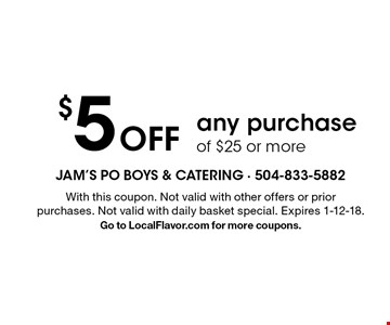 $5Off any purchase of $25 or more. With this coupon. Not valid with other offers or prior purchases. Not valid with daily basket special. Expires 1-12-18.Go to LocalFlavor.com for more coupons.