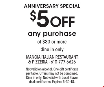 ANNIVERSARY Special. $5 OFF any purchase of $30 or more. Dine in only. 