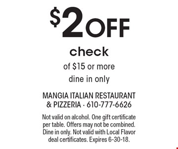 $2 OFF check of $15 or more. Dine in only. Not valid on alcohol. One gift certificate per table. Offers may not be combined. Dine in only. Not valid with Local Flavor deal certificates. Expires 6-30-18.