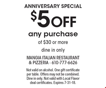 ANNIVERSARY special $5 OFF any purchase of $30 or more dine in only. Not valid on alcohol. One gift certificate per table. Offers may not be combined. Dine in only. Not valid with Local Flavor deal certificates. Expires 7-31-18.