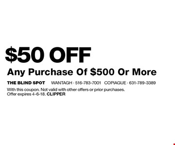 $50 OFF Any Purchase Of $500 Or More. With this coupon. Not valid with other offers or prior purchases. Offer expires 4-6-18. Clipper