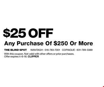 $25 OFF Any Purchase Of $250 Or More. With this coupon. Not valid with other offers or prior purchases. Offer expires 4-6-18. Clipper