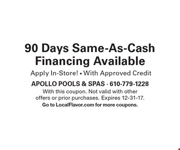 90 Days Same-As-Cash Financing Available. Apply In-Store! With Approved Credit. With this coupon. Not valid with other offers or prior purchases. Expires 12-31-17. Go to LocalFlavor.com for more coupons.