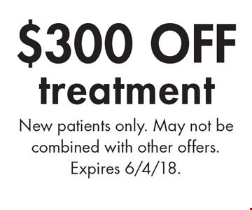 $300 off treatment. New patients only. May not be combined with other offers. Expires 6/4/18.