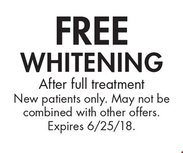Free whitening. After full treatment. New patients only. May not be combined with other offers. Expires 6/25/18.