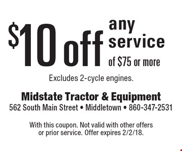 $10 off any service of $75 or more. Excludes 2-cycle engines. . With this coupon. Not valid with other offers or prior service. Offer expires 2/2/18.