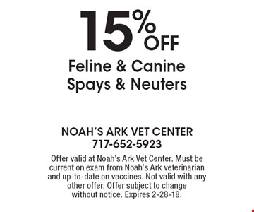 15% Off Feline & Canine Spays & Neuters. Offer valid at Noah's Ark Vet Center. Must be current on exam from Noah's Ark veterinarian and up-to-date on vaccines. Not valid with any other offer. Offer subject to change without notice. Expires 2-28-18.